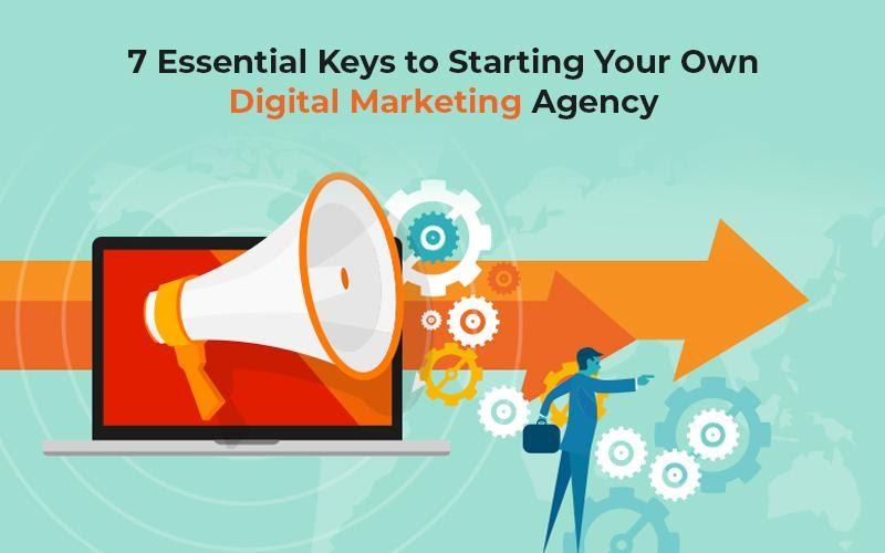 7 Essential Keys to Starting Your Own Digital Marketing Agency