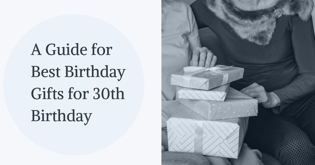 A Guide for Best Birthday Gifts for 30th Birthday