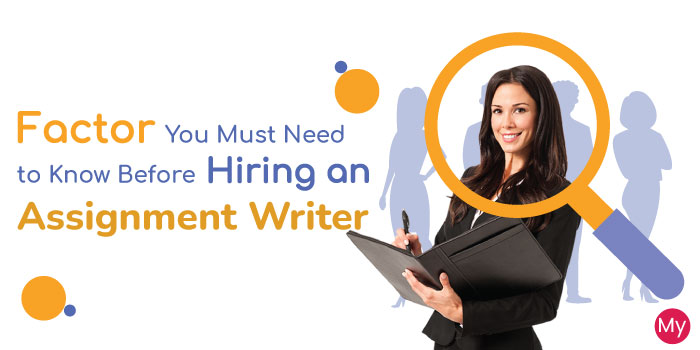 Factors You Must Need to Know Before Hiring an Assignment Writer UK