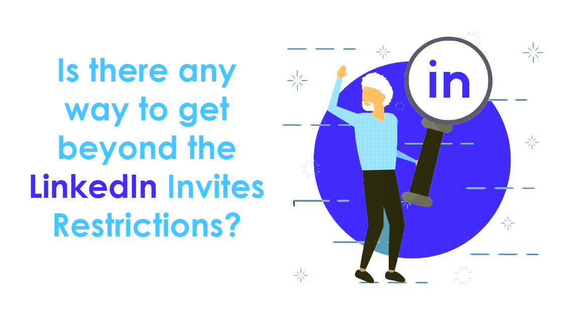 Is there any way to get beyond the LinkedIn Invites Restrictions?