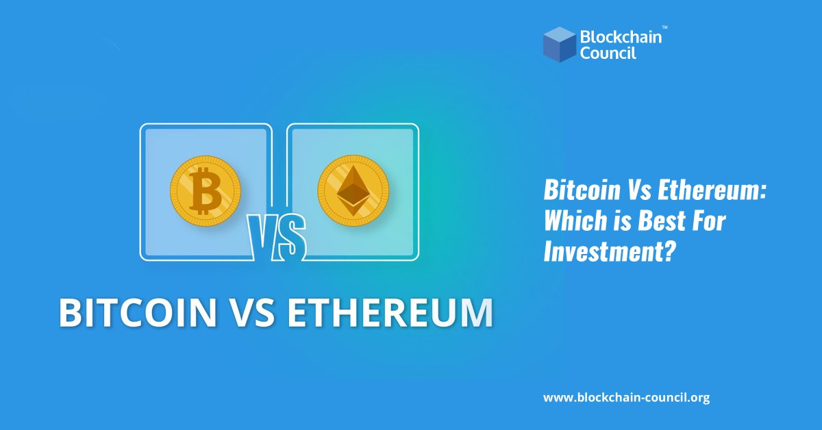 Bitcoin Vs. Ethereum: Which is Best For Investment?