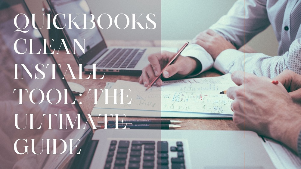 QuickBooks Clean Install Tool: The Ultimate Guide