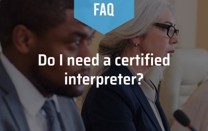 Do I Need a Certified Interpreter?