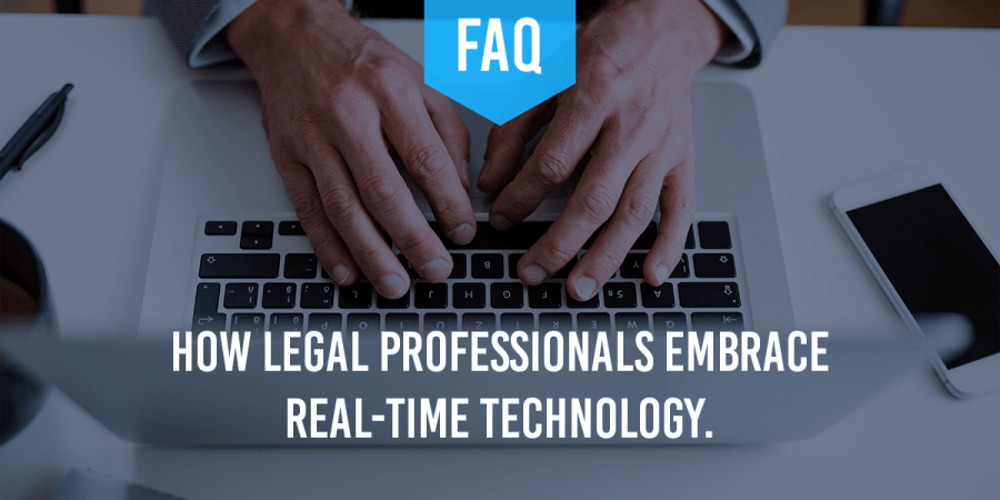 How Legal Professionals Embrace Real-Time Technology