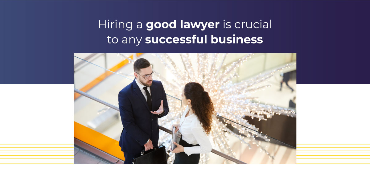 Hiring a Good Lawyer Is Crucial to Any Successful Business