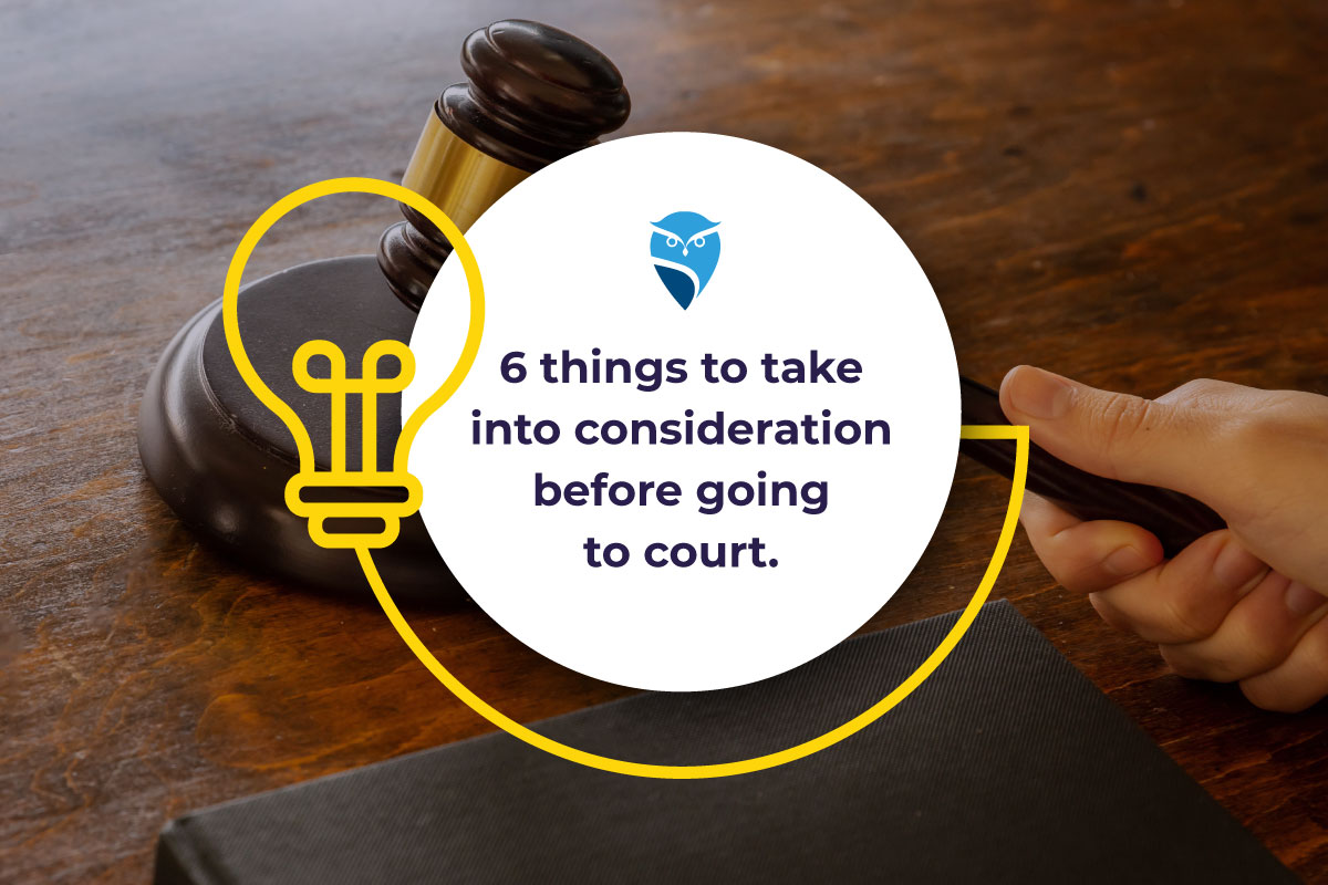 6 Things to Take Into Consideration Before Going to Court