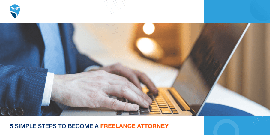 5 Simple Steps to Become a Freelance Attorney