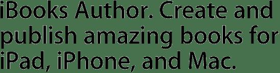 iBooks Author. Create and publish amazing books for iPad, iPhone, and Mac.