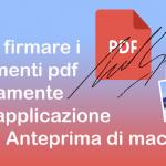 Come firmare i documenti pdf direttamente con l'applicazione nativa Anteprima di macOS