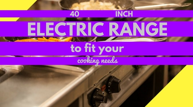 40 inch Electric Range to fit your cooking needs