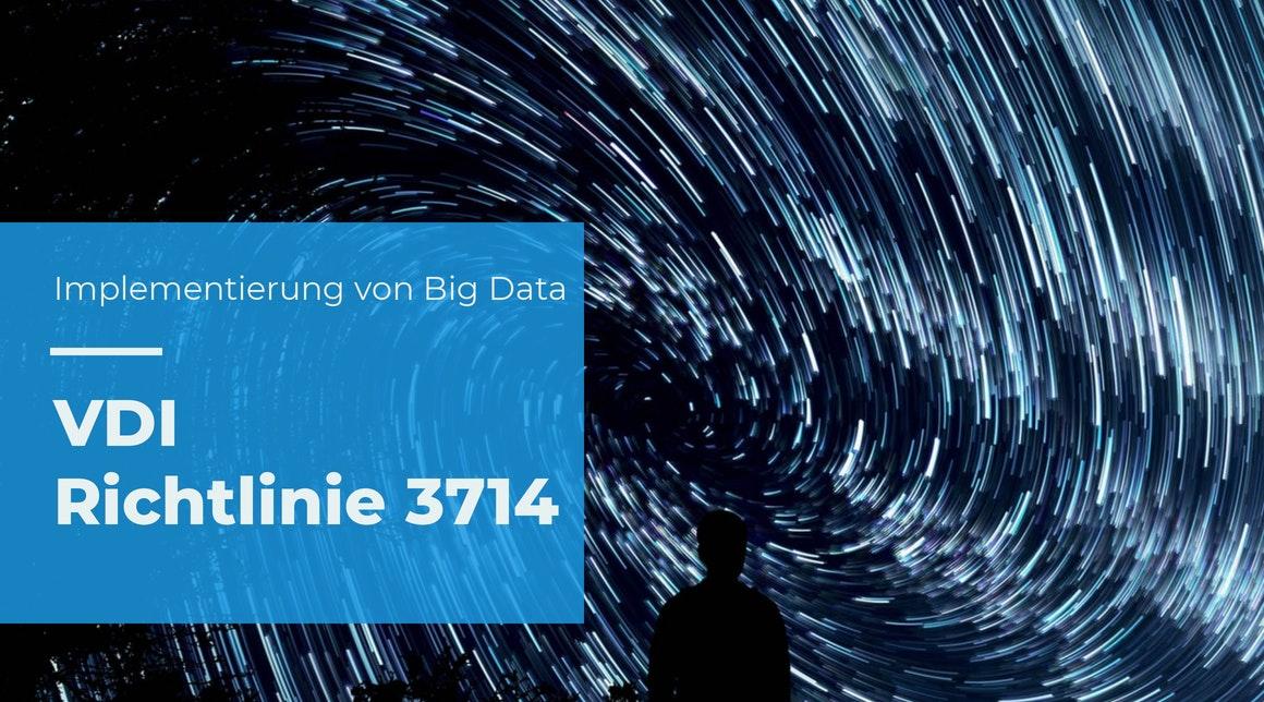 Implementierung und Betrieb von Big-Data-Anwendungen in der produzierenden Industrie – VDI/VDE 3714