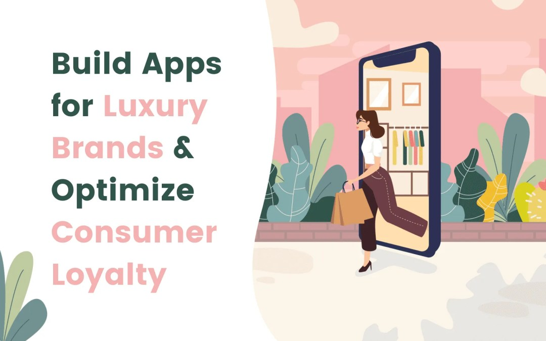 Build an app for your luxury brand and optimize consumer loyalty