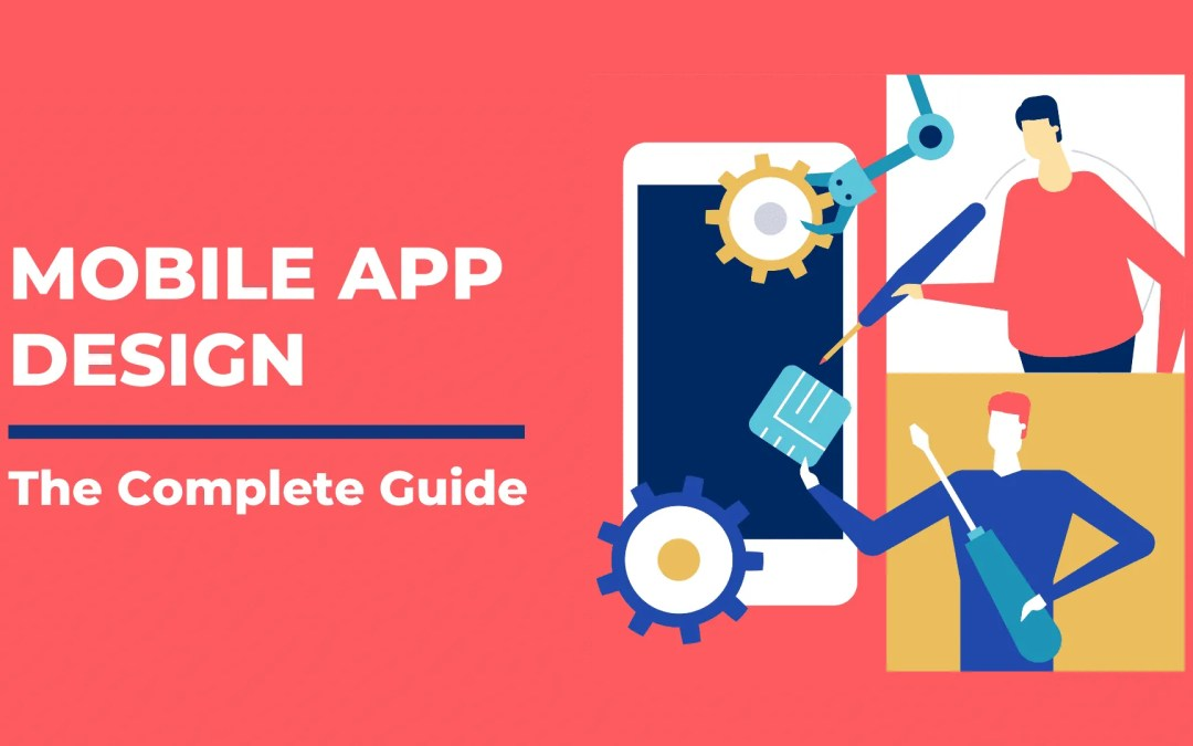 Mobile app design –  The Complete Guide to Designing a Mobile app