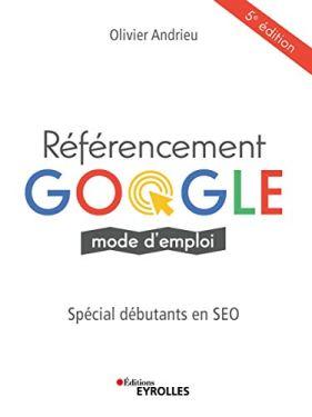 Livre d'Olivier Andrieu : Référencement Google, Spécial débutants en SEO