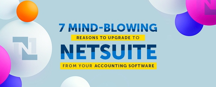 Reasons-To-Upgrade-To-Netsuite-From-Your-Accounting-Software