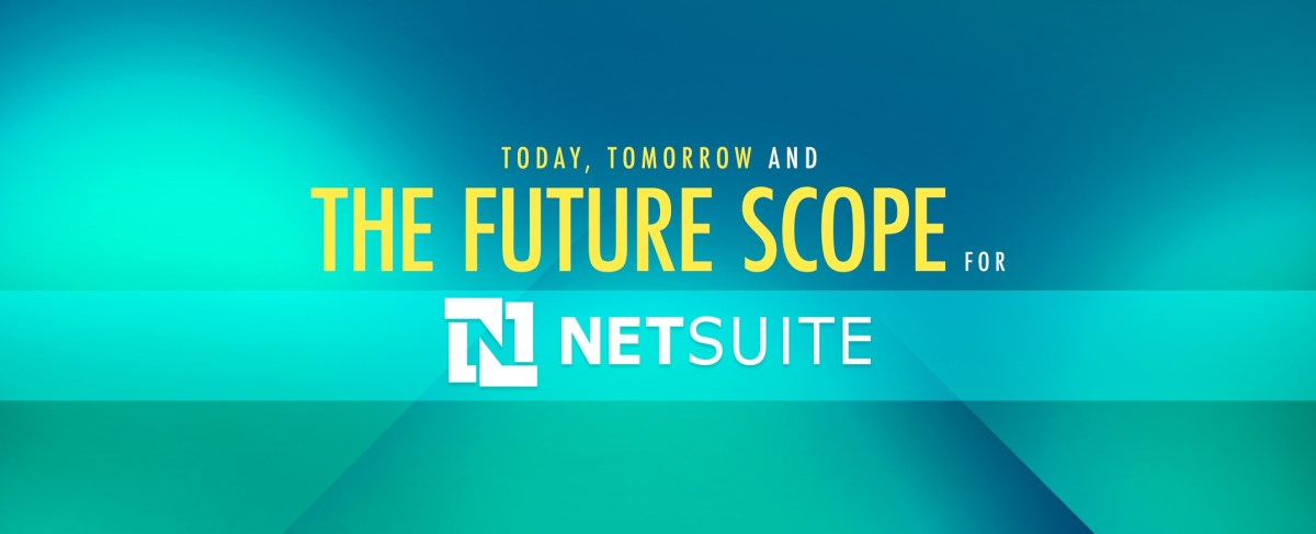 Today-Tomorrow-and-The-Future-Scope-For-NetSuite-ERP