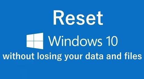 reset windows 10 wihout losing data