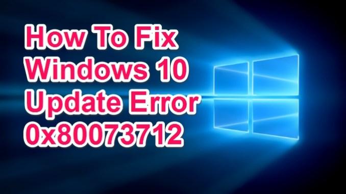 fix 0x80073712 windows 10 error