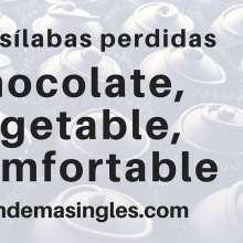 pronunciación de las sílabas en inglés chocolate comfortable vegetable
