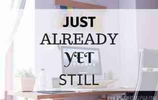just already yet still