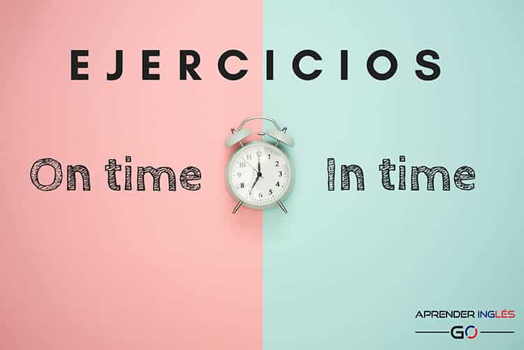 Ejercicios ON TIME e IN TIME