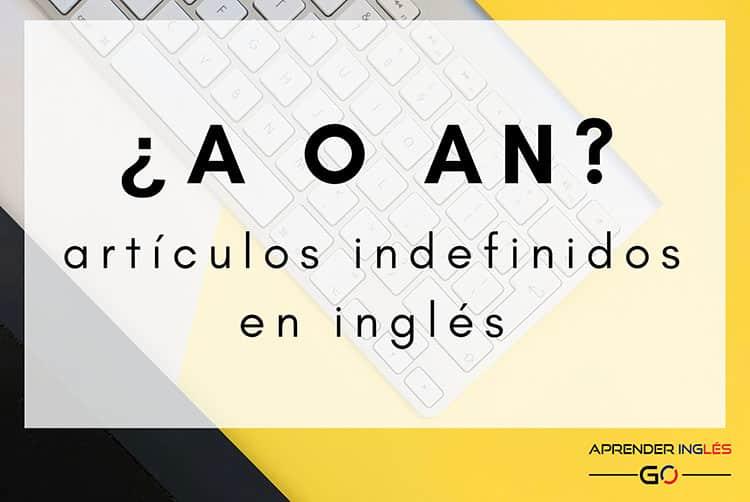 Diferencia entre los artículos en inglés A y AN