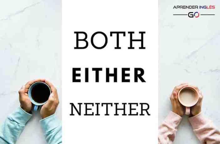 Diferencia entre BOTH, EITHER y NEITHER en inglés
