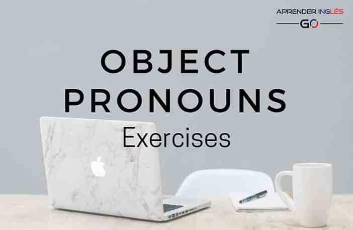 Object Pronouns Exercises (Pronombres Objeto en inglés)