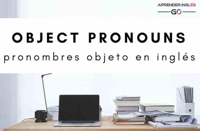 Object Pronouns - Qué son los Pronombres Objeto en inglés