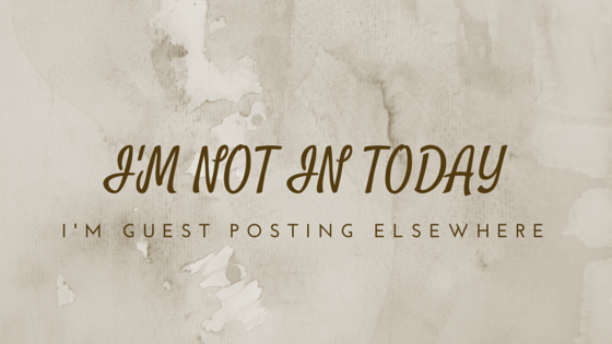 Here Today, There Tomorrow: I'm Guest Posting