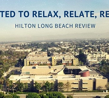 I Just Wanted to Relax and Enjoy (Hilton Long Beach Review)