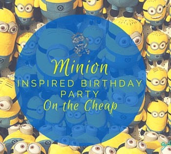 The #Minions Have Invaded! (Minion Inspired Birthday Party on the Cheap)