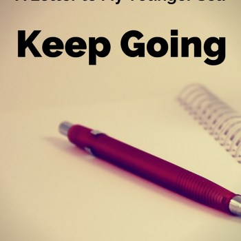 A Letter to My Younger Self: Keep Going