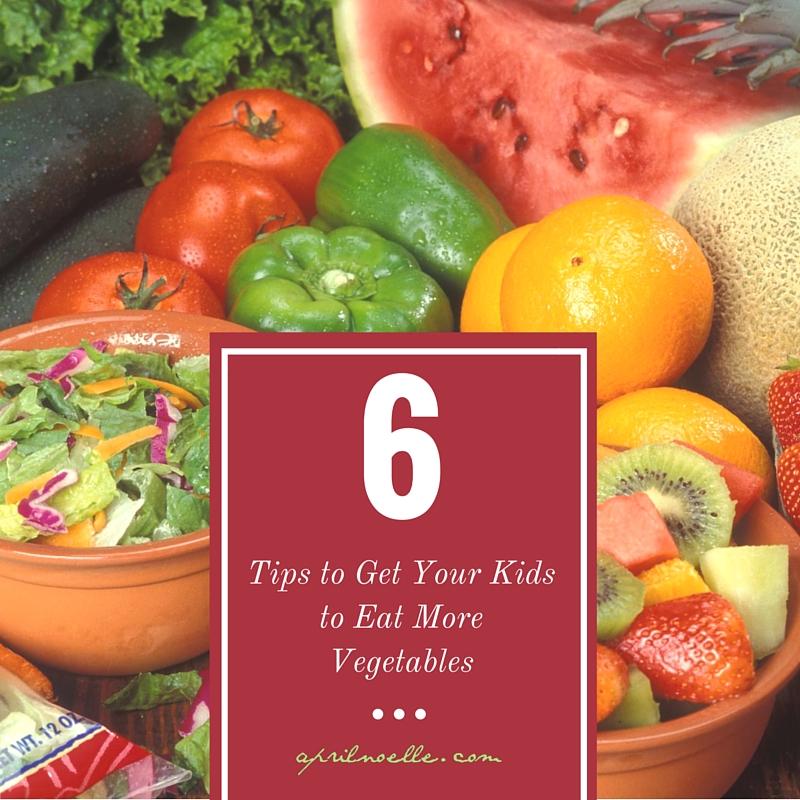 Tips to Get Your Kids to Eat More Vegetables | AprilNoelle.com