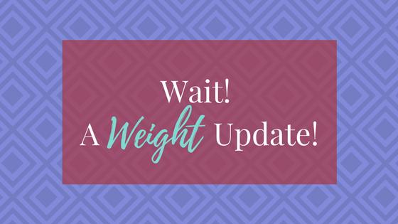 Wait! It's a Weight Update! | AprilNoelle.com