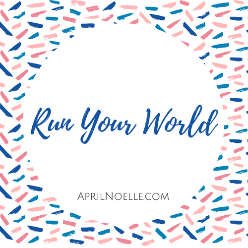 Run Your World | AprilNoelle.com