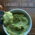 Guacamole. I Love Thee.
