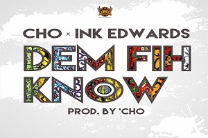 Cho Features INK Edwards In 'Dem Fih Know'