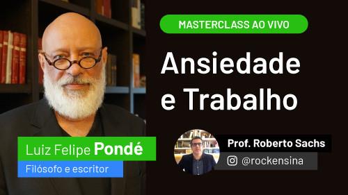 Pondé e Prof. Roberto Sachs promovem masterclass sobre Ansiedade e Trabalho