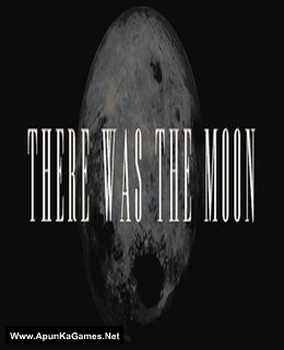 There Was the Moon Cover, Poster, Full Version, PC Game, Download Free
