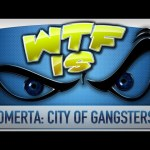 ► WTF Is… – Omerta: City of Gangsters ?
