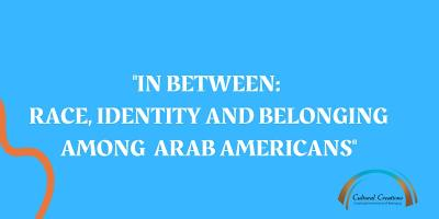"""""""In-Between: Race, Identity and Belonging Among Arab Americans"""""""