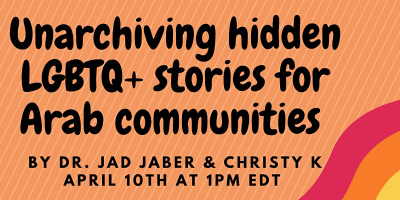 Unarchiving Hidden LGBTQ+ Global South Stories for Arab Communities