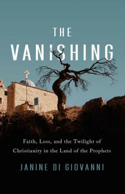 The Vanishing: Faith, Loss, and the Twilight of Christianity in the Middle East