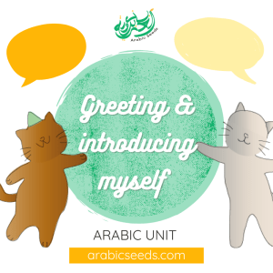 Arabic greetings introducing myself unit theme - printables, videos, audios, games - Arabic Seeds resources for kids -2