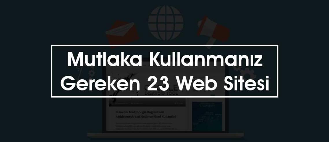 Mutlaka Kullanmanız Gereken 23 Web Sitesi