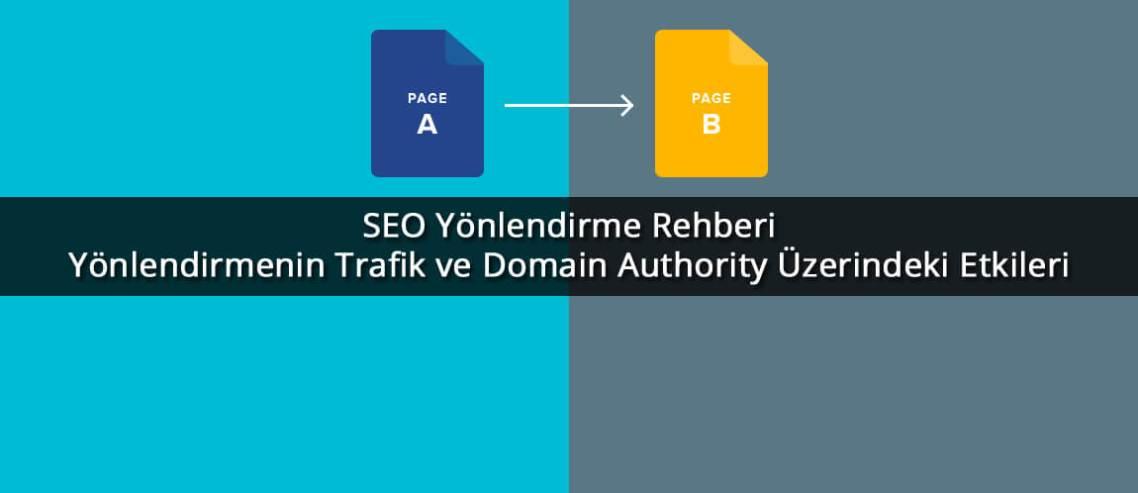 SEO Yönlendirme Rehberi: Yönlendirmenin Trafik ve Domain Authority Üzerindeki Etkileri