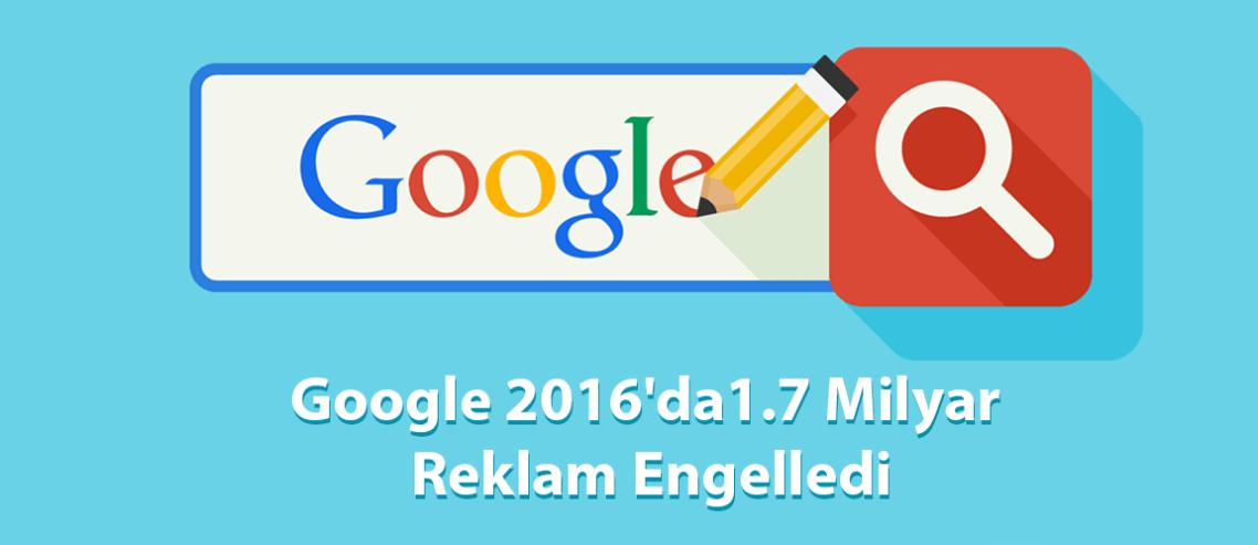 Google-2016'da1.7-Milyar-Reklam-Engelledi