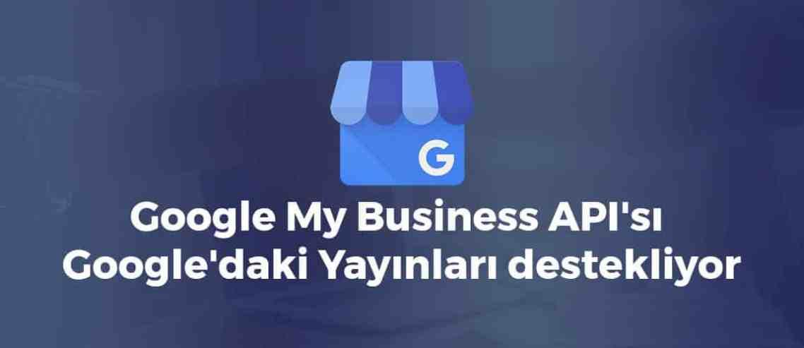 Google My Business API'sı artık Google'daki Yayınları destekliyor