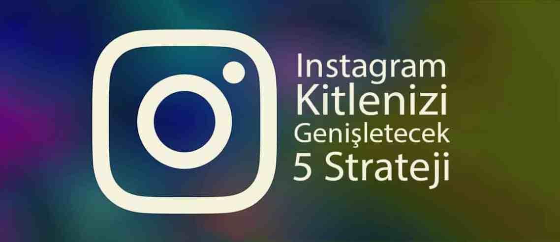 Instagram Kitlenizi Genişletecek 5 Strateji